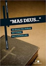 Mas Deus.... as Duas Palavras no Cerne do Evangelho - Série Cruciforme