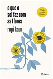 O Que o Sol Faz com a Flores - Edição Bilíngue