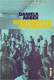 Holocausto Brasileiro - Genocídio: 60 Mil Mortos