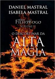 Filho do Fogo Volume II - O Descortinar da Alta Magia