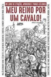 Meu Reino Por Um Cavalo: Um Livro De Citações, Aforismos E Frases Célebres