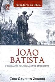 João Batista – O Pregador Politicamente Incorreto