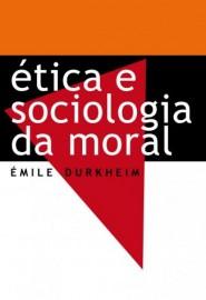 Ética e Sociologia da Moral - Émile Durkheim - Martin Claret
