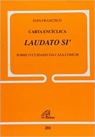 Carta Encíclica Laudato SI' - Sobre o Cuidado da Casa Comum