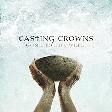 CD Casting Crowns - Come To The Well - 2011