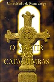 O mártir das catacumbas - Um Episodio da Roma Antiga