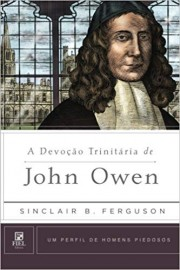 A Devoção Trinitária de John Owen