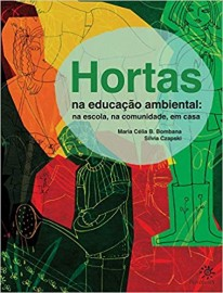 Hortas na Educacao Ambiental: Na Escola, na Comunidade, em casa
