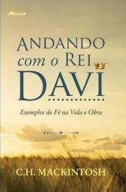 Andando com o Rei Davi - Exemplos de Fe na Vida e Obra
