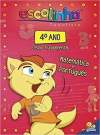 Escolinha Todo Livro - 4º Ano Ens. Fund. Matemática e Português