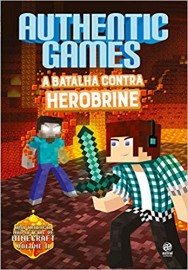 Authentic Games. A Batalha Contra Herobrine: Volume 2