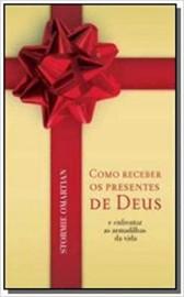 Como Receber os Presentes de Deus
