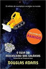 O Guia do Mochileiro das Galáxias - Volume 1