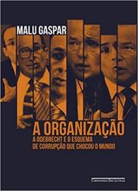 A Organização - A Odebrecht e o Esquema de Corrupção