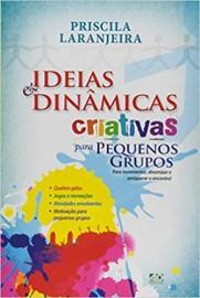 Ideias e Dinâmicas Criativas Para Pequenos Grupos