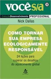 Como Tornar Sua Empresa Ecologicamente Responsável - Coleção Você S/A