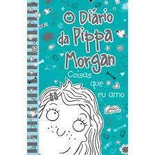 O Diário da Pippa Morgan - Volume 2 - Coisas Que eu Amo