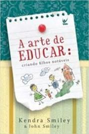 A Arte De Educar -  Criando Filhos Notáveis