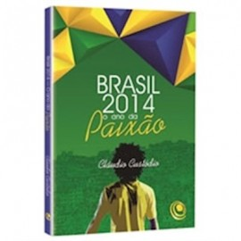Brasil 2014 o Ano da Paixão