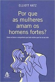 Por que as Mulheres Amam os Homens Fortes?