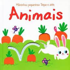 Animais - Mãozinhas Pequeninas: Toque e Sinta