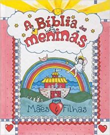 A Bíblia das meninas - Para Mães e Filhas