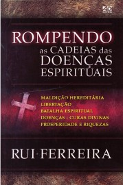 Rompendo as cadeias das doenças espirituais