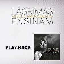 PLAYBACK Gisele Nascimento - Lagrimas Ensinam - 2018