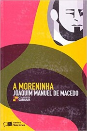 A Moreninha  - Coleção Clássicos Saraiva - 1ª Edição