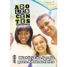 Revista Adolescente 07 - Historia da Igreja para Adolescente