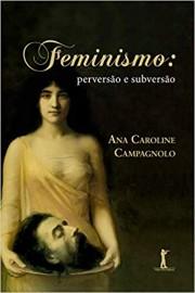 Feminismo - Perversão e Subversão