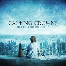 CD Casting Crowns - Until The Whole World Hears - 2010