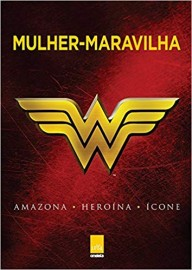 Mulher Maravilha - Amazona - Heroína - Ícone