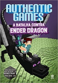 Authentic Games. A Batalha Contra Ender Dragon - Volume 3
