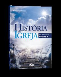 A Historia da Igreja - Vol 3