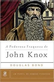 A Poderosa Fraqueza de John N. Knox