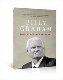 Minhas Ultimas Palavras - Billy Graham