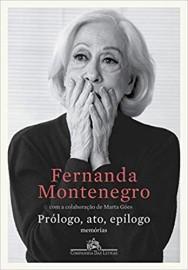 Prólogo, Ato, Epilogo - Memorias - Fernanda Montenegro