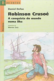 Robinson Crusoé. A Conquista do Mundo Numa Ilha - Coleção Reencontro Literatura