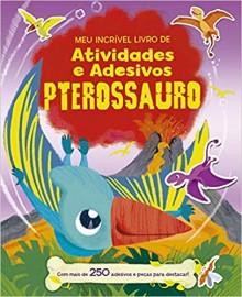 Pterossauro - Meu Incrivel Livre de Atividades e Adesivos